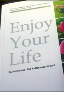 Enjoy Your Life by Sheikh Dr. Muhammad 'Abd Al-Rahaman Al-'Arifi