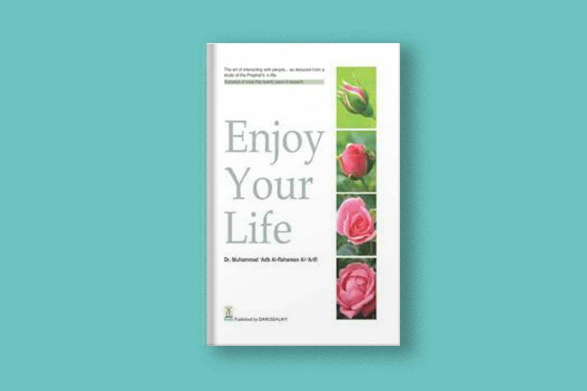 Enjoy Your Life by Sheikh Dr. Muhammad 'Abd Al-Rahaman Al-'Arifi | ProductiveMuslim