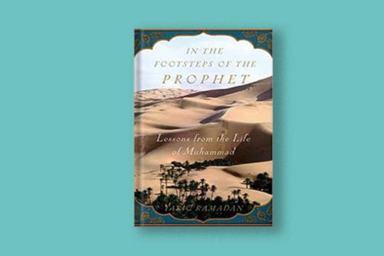 In the footsteps of the Prophet: Lessons from the Life of Muhammad (s) | Productive Muslim