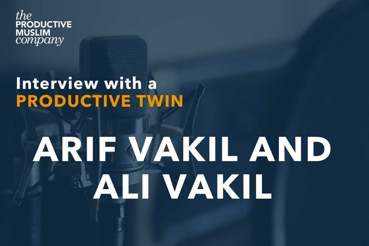 Interview with a Productive twin: Arif and Ali Vakil | ProductiveMuslim