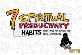 [Ramadan Series] 7 Spiritual Productivity Habits to Develop this Ramadan