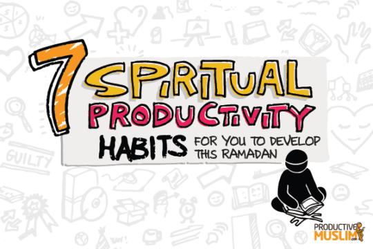 ProductiveMuslimSpiritualProductivityHabitstoDevelopthisRamadan