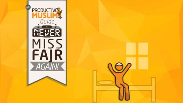 How to Never Miss Fajr (Again!) | ProductiveMuslim Academy