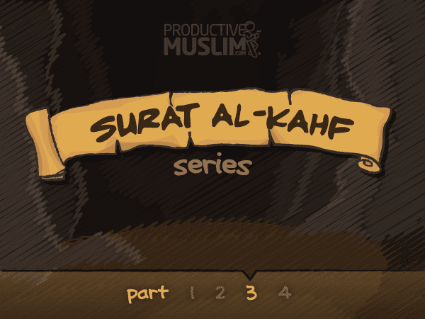 [Surat Al-Kahf Series- Part 3] Three Strikes And You're OUT! | ProductiveMuslim