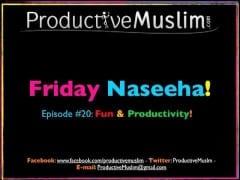 Weekly Naseeha – Episode 20: Fun & Productivity!