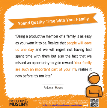 Spend Quality Time With Your Family | Inspirational Islamic Quotes on Productivity | Productive Muslim