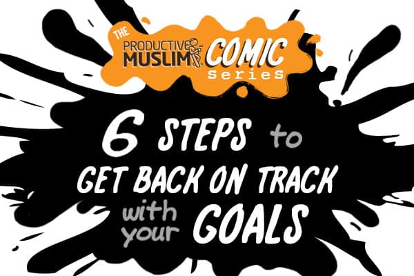 [TheProductiveMuslimComicSeries]StepstoGetBackonTrackWithYourGoals|ProductiveMuslim