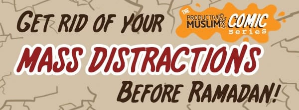 [Ramadan Comic] Get Rid of Your Distractions Before Ramadan: How to Achieve the Spiritual Focus You Want | ProductiveMuslim
