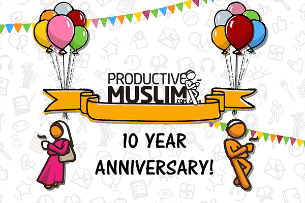 Let's Celebrate Productive Muslim 10th Anniversary! | ProductiveMuslim