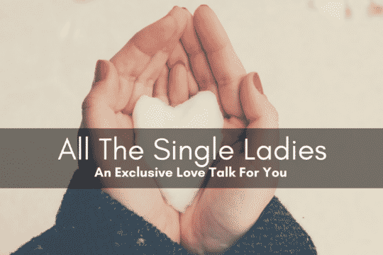 All The Single Ladies: An Exclusive Love Talk For You