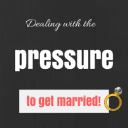 Dealing With the Pressure to Get Married