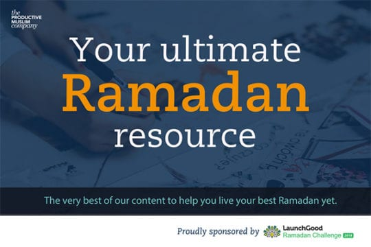 [Your Ultimate Ramadan Resource 2018] Living The Best Version of Yourself This Ramadan | ProductiveMuslim