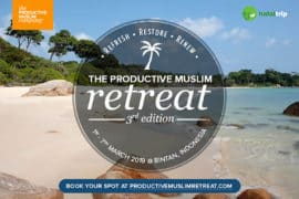 Productive Muslim Retreat 2019: How to Reset Your Life & Find Your Better Self